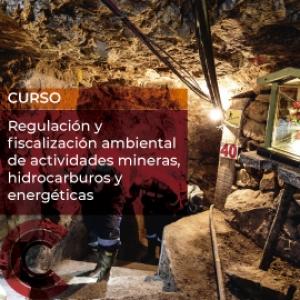 Regulación y fiscalización ambiental de actividades mineras, hidrocarburos y energéticas